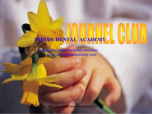 JOURNAL CLUB INDIAN DENTAL ACADEMY Leader in continuing dental education www.indiandentalacademy.com www.indiandentalacade...