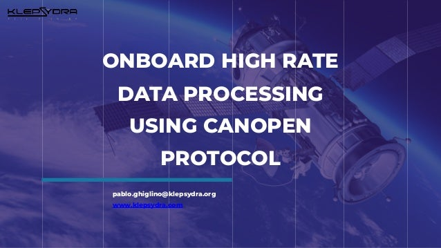 ONBOARD HIGH RATE DATA PROCESSING USING CANOPEN PROTOCOL pablo.ghiglino@klepsydra.org www.klepsydra.com