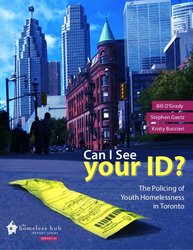 Bill O'Grady Stephen Gaetz Kristy Buccieri  Can I See  your ID? The Policing of Youth Homelessness in Toronto  REPORT #5