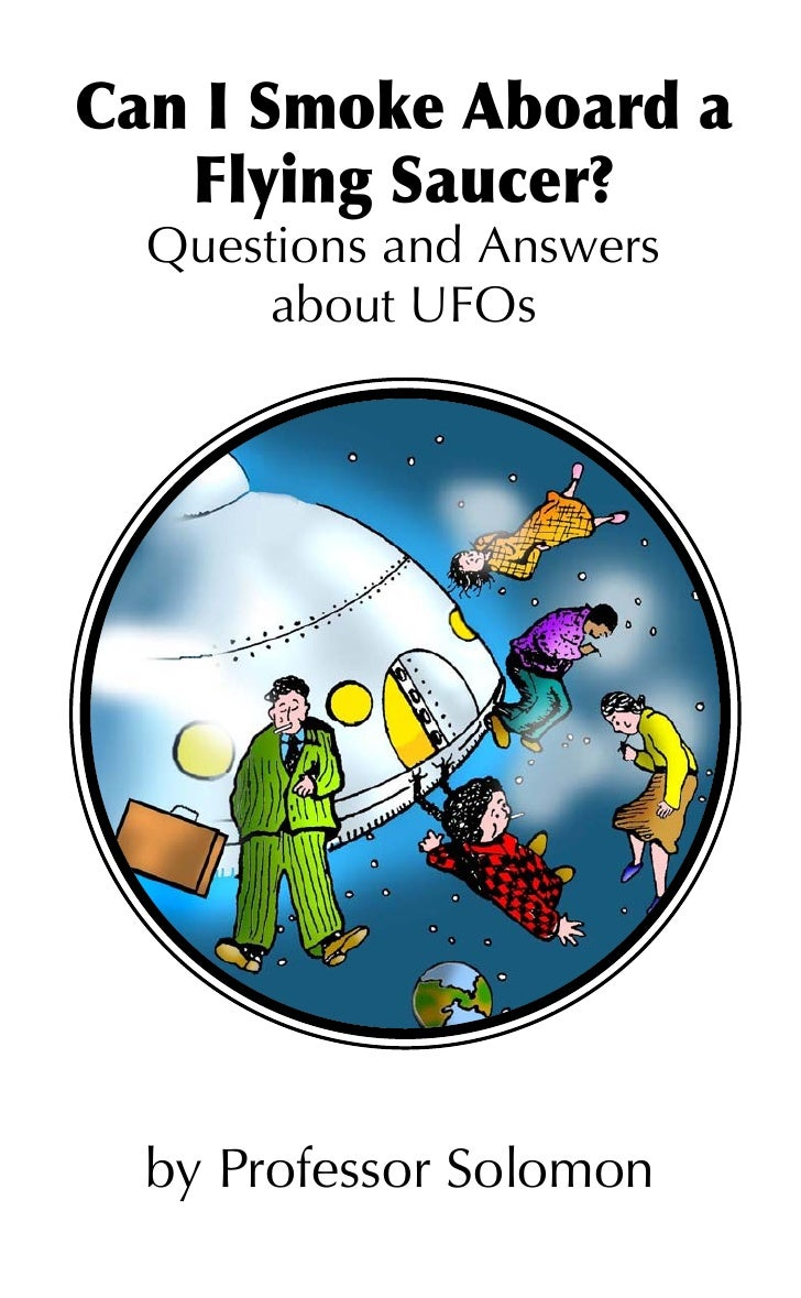 Can I Smoke Aboard a    Flying Saucer?   Questions and Answers        about UFOs       by Professor Solomon