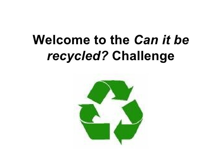 Welcome to the  Can it be recycled?  Challenge