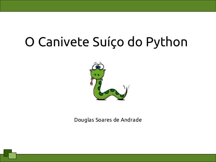 O Canivete Suíço do Python       Douglas Soares de Andrade
