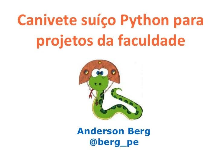 Canivete suíço Python para  projetos da faculdade        Anderson Berg          @berg_pe