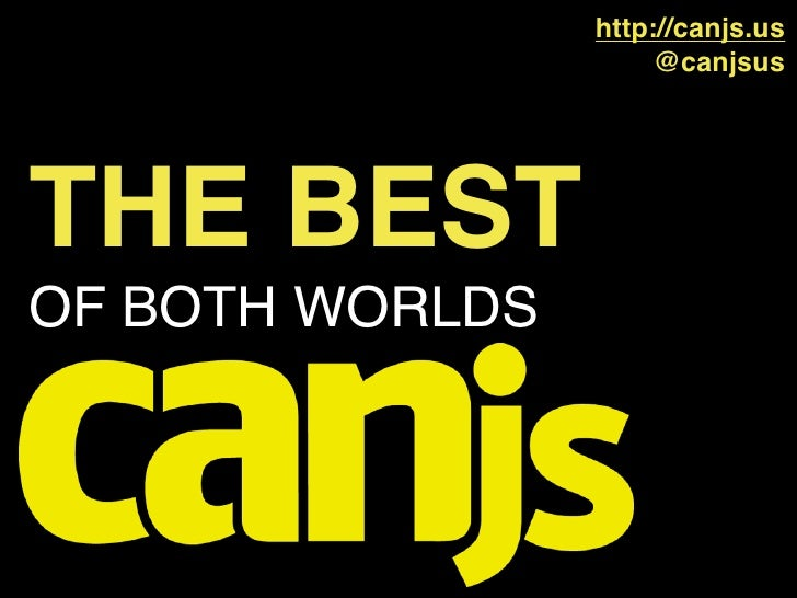 http://canjs.us                      @canjsusTHE BESTOF BOTH WORLDS