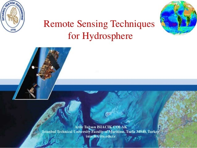 Remote Sensing Techniques    for Hydrosphere                   Arife Tuğsan ISIACIK COLAKIstanbul Technical University Fac...