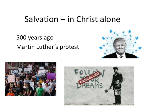 Salvation – in Christ alone 500 years ago Martin Luther's protest