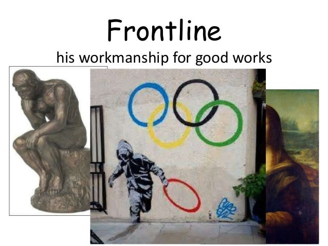 Frontline his workmanship for good works
