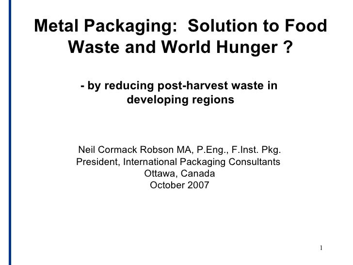 Metal Packaging: Solution to Food   Waste and World Hunger ?     - by reducing post-harvest waste in              developi...