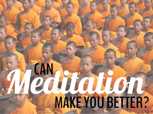 CAN MeditationMAKEYOUBETTER?