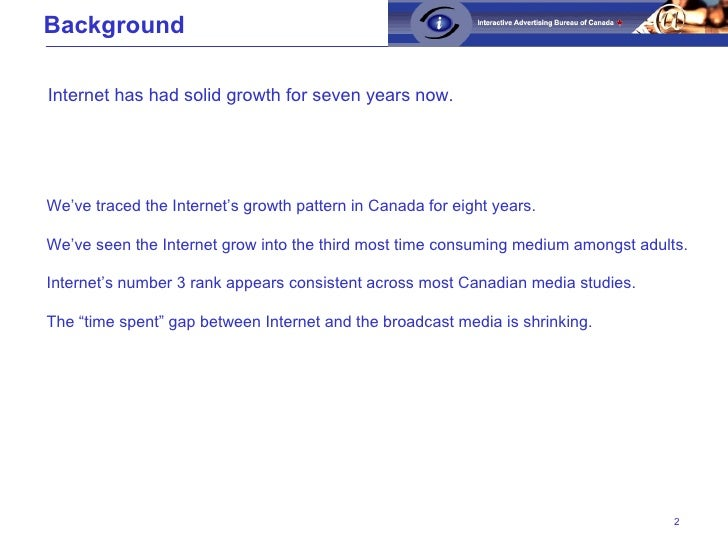 Background We've traced the Internet's growth pattern in Canada for eight years.  We've seen the Internet grow into the th...