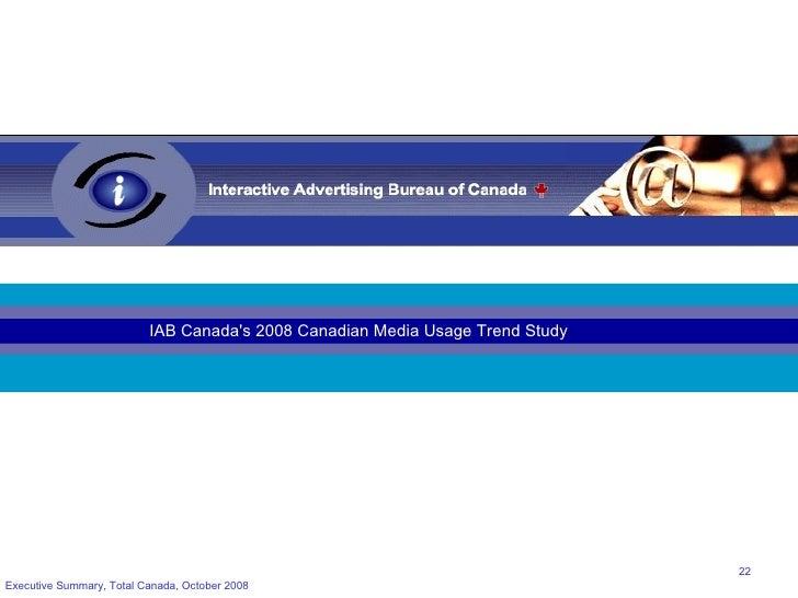 Executive Summary, Total Canada, October 2008 IAB Canada's 2008 Canadian Media Usage Trend Study