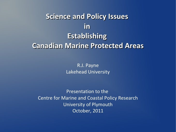 Science and Policy Issues              in         EstablishingCanadian Marine Protected Areas                 R.J. Payne  ...