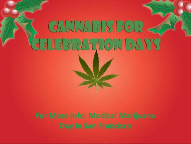 For More Info: Medical MarijuanaDay In San Francisco