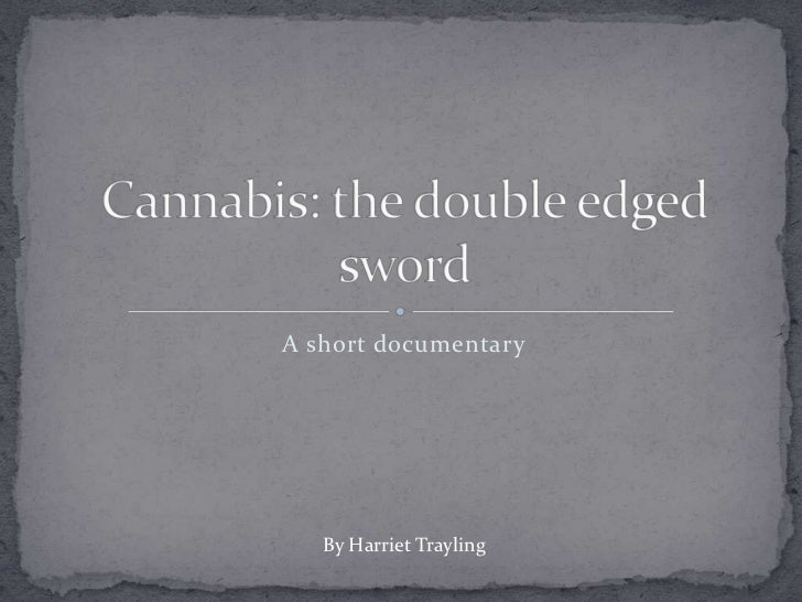 A short documentary<br />Cannabis: the double edged sword<br />By Harriet Trayling<br />