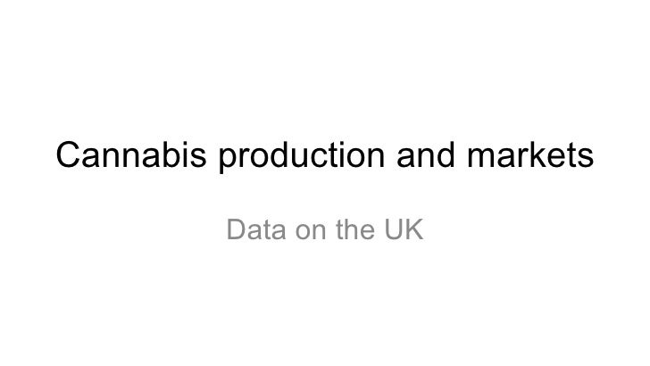 Cannabis production and markets         Data on the UK