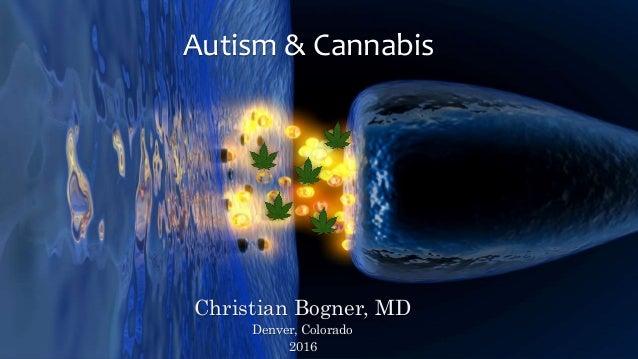 Autism & Cannabis Christian Bogner, MD Denver, Colorado 2016