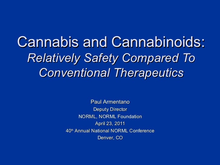 Cannabis and Cannabinoids: Relatively Safety Compared To Conventional Therapeutics Paul Armentano Deputy Director NORML, N...