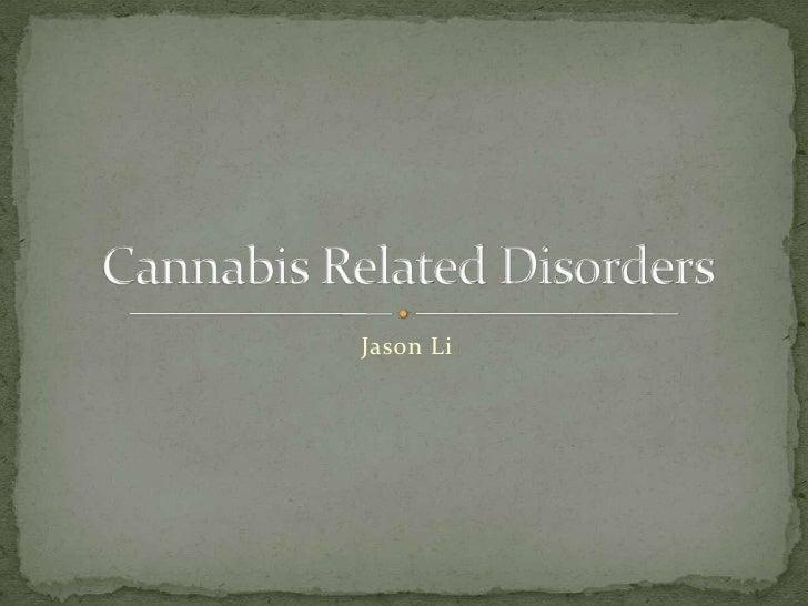 Jason Li<br />Cannabis Related Disorders<br />