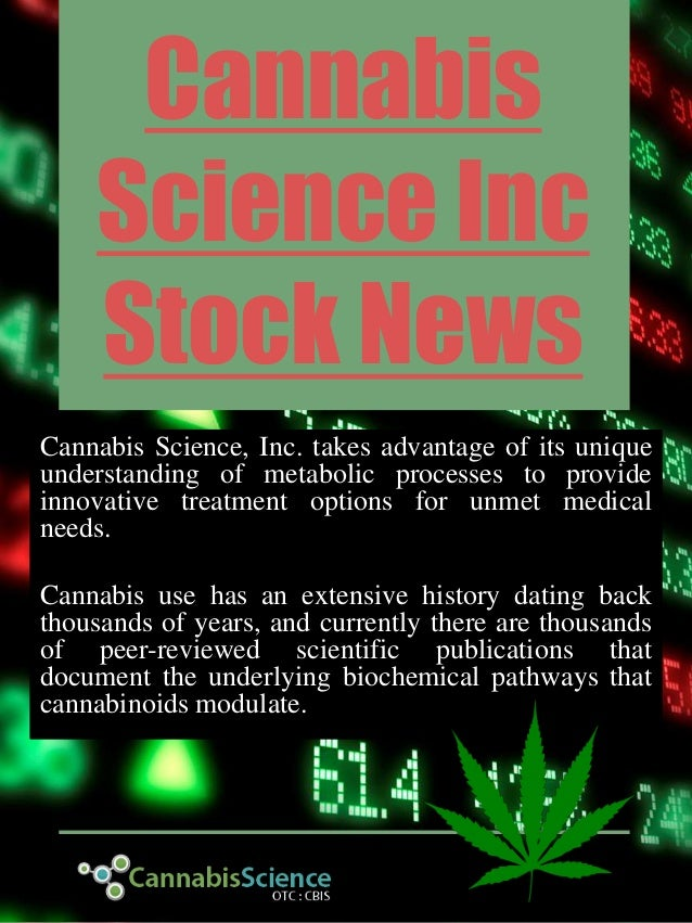 Cannabis Science Inc Stock News Cannabis Science, Inc. takes advantage of its unique understanding of metabolic processes ...