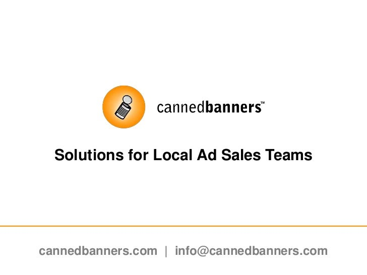 Solutions for Local Ad Sales Teams<br />cannedbanners.com  |  info@cannedbanners.com<br />