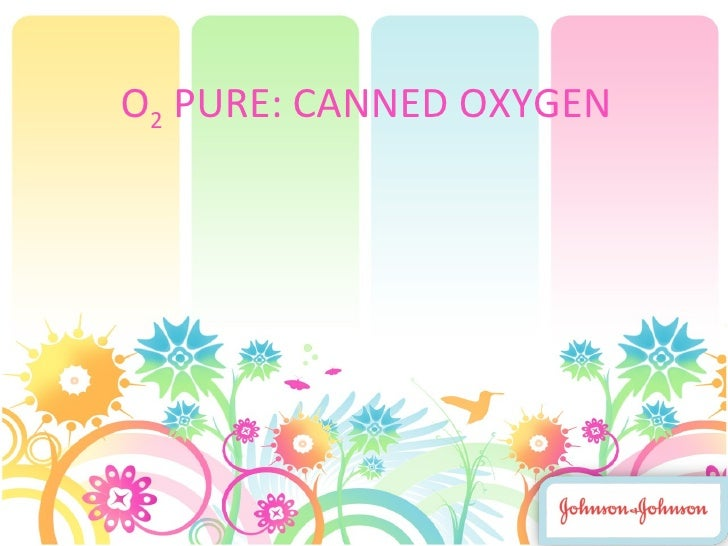 O 2  PURE: CANNED OXYGEN