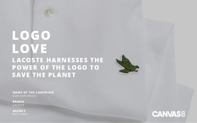 LOGO LOVE LACOSTE HARNESSES THE POWER OF THE LOGO TO SAVE THE PLANET NAME OF THE CAMPAIGN SAVE OUR SPECIES BRAND LACOSTE A...