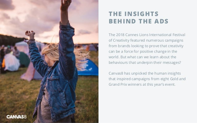 THE INSIGHTS BEHIND THE ADS The2018 Cannes Lions International Festival of Creativity featured numerous campaigns from br...