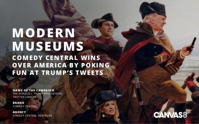 MODERN MUSEUMS COMEDY CENTRAL WINS OVER AMERICA BY POKING FUN AT TRUMP'S TWEETS NAME OF THE CAMPAIGN THE DONALD J. TRUMP P...