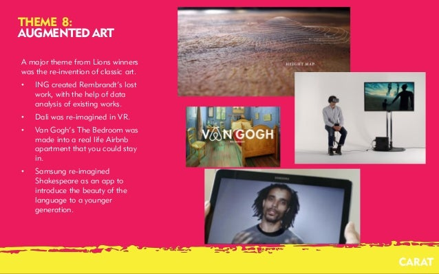 02/08/2016 9 THEME 8: AUGMENTED ART A major theme from Lions winners was the re-invention of classic art. • ING created Re...