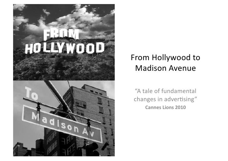 "From	   Hollywood	   to	     Madison	   Avenue	      ""A	   tale	   of	   fundamental	     changes	   in	   adver:sing""	   ..."
