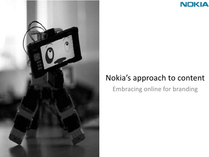 Nokia's approach to content<br />Embracing online for branding<br />