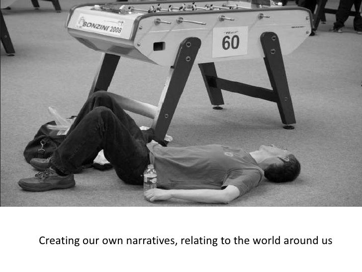 <br />Creating our own narratives, relating to the world around us<br />