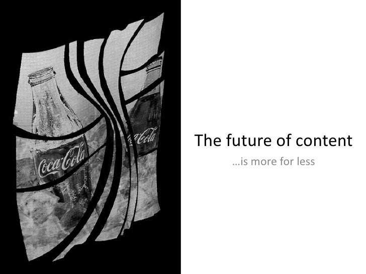 The future of content<br />…is more for less<br />