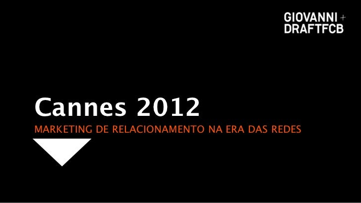 Cannes 2012MARKETING DE RELACIONAMENTO NA ERA DAS REDES