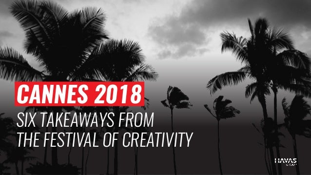 CANNES 2018 SIX TAKEAWAYS FROM THE FESTIVAL OF CREATIVITY