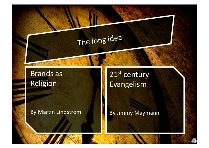 The	  lon g	  idea	  Brands	  as	  	                       21st	  century	  Religion	                               Evange...