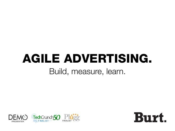 AGILE ADVERTISING.             Build, measure, learn.     PRESENTER      FINALIST