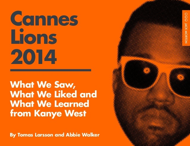 1 Cannes Lions 2014 What We Saw, What We Liked and What We Learned from Kanye West By Tomas Larsson and Abbie Walker