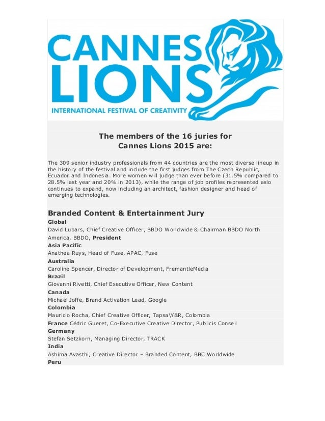 The members of the 16 juries for Cannes Lions 2015 are: The 309 senior industry professionals from 44 countries are the mo...
