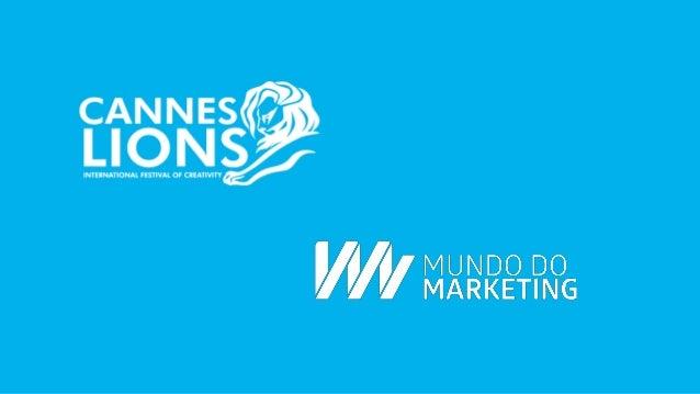 Cannes Lions 2015 Cobertura Especial in loco Pela primeira em Cannes, mas com 10 anos de experiência no Festival. 2015 é o...