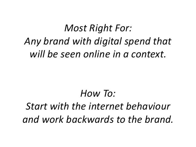 Most Right For: Any brand with digital spend that will be seen online in a context. How To: Start with the internet behavi...