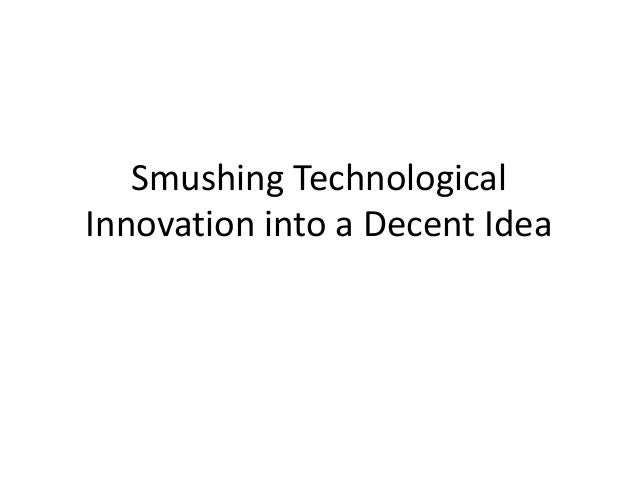 Smushing Technological Innovation into a Decent Idea