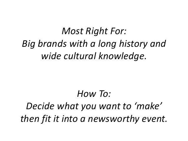 Most Right For: Big brands with a long history and wide cultural knowledge. How To: Decide what you want to 'make' then fi...
