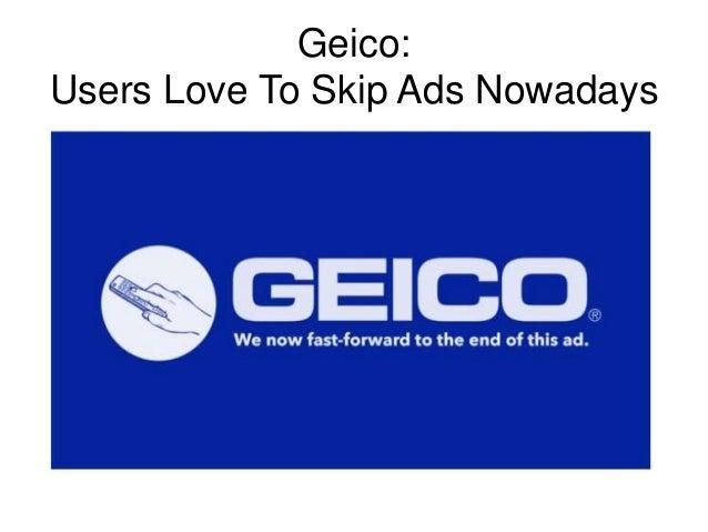 Geico: Users Love To Skip Ads Nowadays