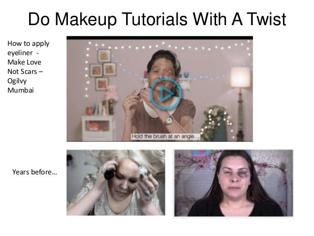 Do Makeup Tutorials With A Twist How to apply eyeliner - Make Love Not Scars – Ogilvy Mumbai Years before…