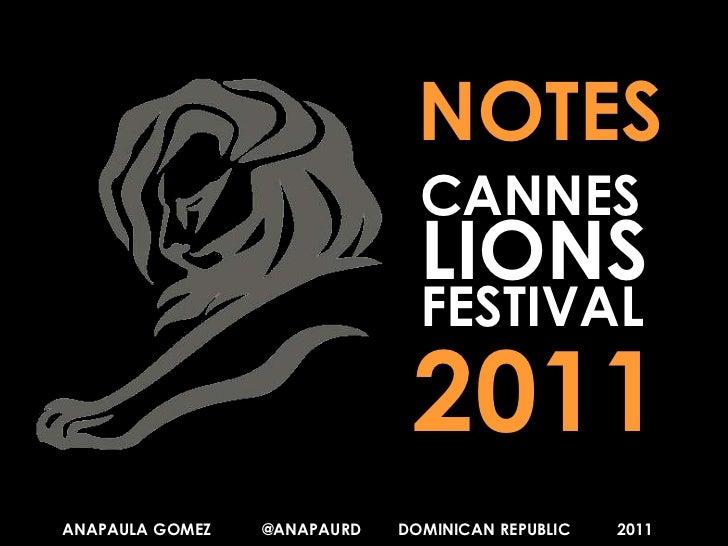 NOTES<br />CANNES<br />LIONS<br />FESTIVAL<br />2011<br />ANAPAULA GOMEZ           @ANAPAURD        DOMINICAN REPUBLIC    ...