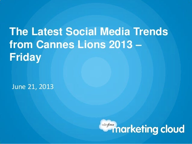 The Latest Social Media Trendsfrom Cannes Lions 2013 –FridayJune 21, 2013