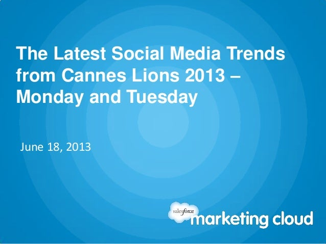The Latest Social Media Trendsfrom Cannes Lions 2013 –Monday and TuesdayJune 18, 2013
