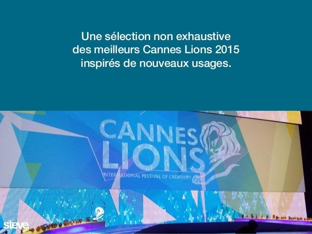 Une sélection non exhaustive des meilleurs Cannes Lions 2015 inspirés de nouveaux usages.