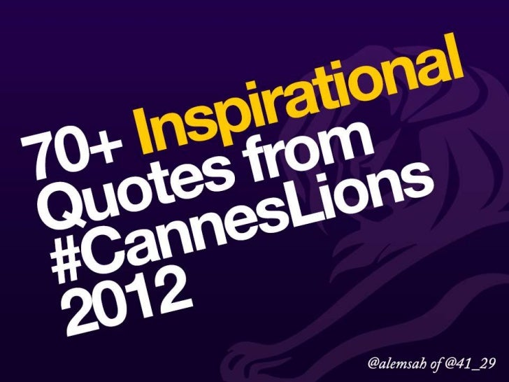 70+ Inspirational Quotes from Cannes Lions 2012